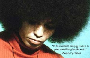 "Close-up of Angela Davis from 1970s with a major Afro. Quote on the graphic reads ""To be a radical simply means to grab something by the roots."""